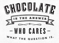 O chocolate é a resposta.  Quem se importa com o que a pergunta é.