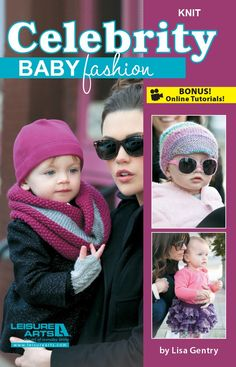 Celebrity Baby Fashion Knit - Turn your toddlers into tiny trendsetters with the sweet designs in Knit Celebrity Baby Fashion! Lisa Gentryís 9 designs make it easy to get the celebrity look from head to toe. The designs feature various weights of yarn and all come in three sizes except the Small Lovie Blanket. Slouchy Beanie, Hat with Flower, Newsboy Hat, and Poncho/Skirt offer sizes 3-6 months, 6-12 months, and 12-24 months. Leg Warmers, Cowl, Fingerless Mitts, and an Earflap Hat offer…