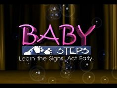 "Baby Steps: ""Learn the Signs. Act Early."""