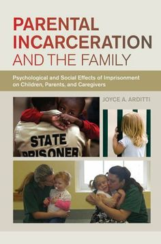 Parental Incarceration and the Family: Psychological and Social Effects of Imprisonment on Children, Parents, and Caregivers by Joyce A. Arditti. $21.33