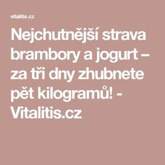 Nejchutnější strava brambory a jogurt – za tři dny zhubnete pět kilogramů! - Vitalitis.cz Dieta Detox, Fat Burning, Food And Drink, Health Fitness, Anna, Drinks, Salud, Beverages, Health And Wellness