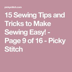 15 Sewing Tips and Tricks to Make Sewing Easy! - Page 9 of 16 - Picky Stitch