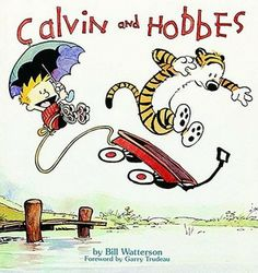 """Calvin and Hobbes"" — Who doesn't love Calvin, the over imaginative, mischievous child, with his imaginary tiger friends Hobbes?"