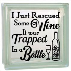 Rescued Wine  Vinyl decal  for glass block or shadow by SayzItAll