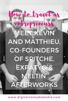 How to travel as entrepreneurs - meet Kévin and Matthieu, co-founders of Spitche, Expatyo & Meltin' afterworks - digitalnomadsmedia.com (1)