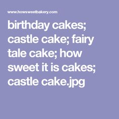 birthday cakes; castle cake; fairy tale cake; how sweet it is cakes; castle cake.jpg