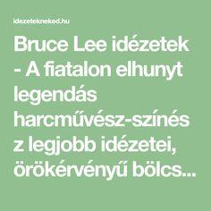 Bruce Lee idézetek - A fiatalon elhunyt legendás harcművész-színész legjobb idézetei, örökérvényű bölcsességei. Bruce Lee