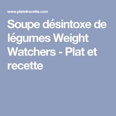 Soupe désintoxe de légumes Weight Watchers - Plat et recette