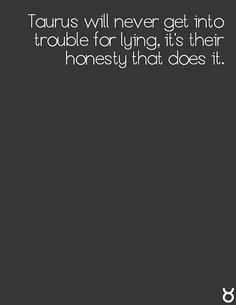 I tell the truth and BOOM! In trouble, people want me to lie, no thank u I want to tell u the TRUTH! I tell the truth and people thin I'm lying, this is also another way. Astrology Taurus, Zodiac Signs Taurus, My Zodiac Sign, Zodiac Facts, Taurus Daily Horoscope, Taurus Woman, Taurus And Gemini, Taurus Quotes, Quotes Quotes