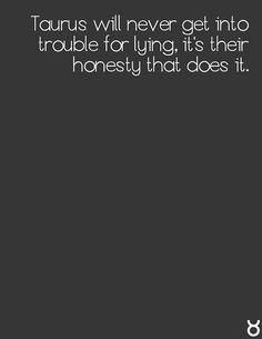 Taurus. So very true.