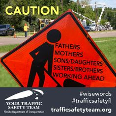 It's National Work Zone Awareness Week! We have local work zones throughout our communities that help improve travel and communications. Drivers please: Daughters, Sons, Slow Down, Stay Focused, Fathers, Wise Words, Brother, Safety, Sisters