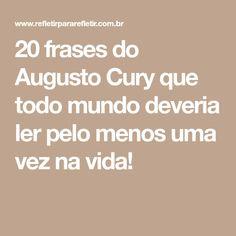 20 frases do Augusto Cury que todo mundo deveria ler pelo menos uma vez na vida!