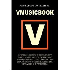 Vmusicbook: Mastering Music and Entertainment Entrepreneurship for Independent Hip-Hop, R, Grime and Electronic Dance Artists, Producers Songwriters, Publishers, Managers and Promoters -  VmusicBook Inc.