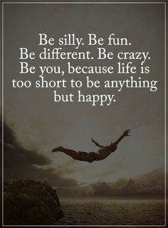 Be Yourself Quotes Be silly be fun be different. Be crazy - Quotes Silly Quotes, Crazy Girl Quotes, Love Life Quotes, Motivational Quotes For Life, Happy Quotes, Positive Quotes, Quotes To Live By, Inspirational Quotes, Quotes About Being Silly