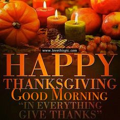 Happy Thanksgiving, Good Morning. In Everything, Give Thanks