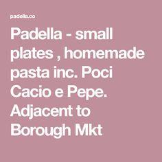 Padella - small plates , homemade pasta inc. Poci Cacio e Pepe. Adjacent to Borough Mkt