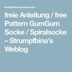 freie Anleitung / free Pattern GumGum Socke / Spiralsocke – Strumpfbina's Weblog