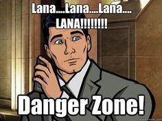 You better call Kenny Loggins because you're in the Dangerzone