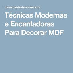 Técnicas Modernas e Encantadoras Para Decorar MDF