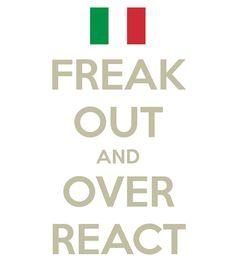 freak out and over react...the Italian way! #italianhumor