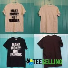 Make Money Not Friends Unisex men and women Size S-3XL Price: 15.50 #hoodie Cute Graphic Tees, Graphic Shirts, Workout Shirts, How To Make Money, How To Look Better, Short Sleeve Dresses, T Shirts For Women, Unisex, Hoodie