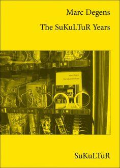 Marc Degens: The SuKuLTuR Years, Übersetzt von Tess Lewis –  Schöner Lesen 125; Veröffentlicht im September 2013, ISBN: 978-3-955660-07-9, Preis: 1,00 Euro