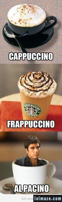 Cappuccino … Frappuccino … Al Pacino