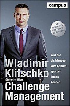 Challenge Management: Was Sie als Manager vom Spitzensportler lernen können: Amazon.de: Wladimir Klitschko, mit Stefanie Bilen: Bücher