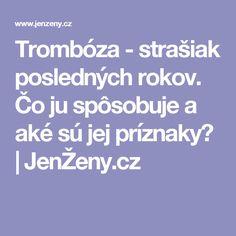 Trombóza - strašiak posledných rokov.  Čo ju spôsobuje a aké sú jej príznaky?  |  JenŽeny.cz