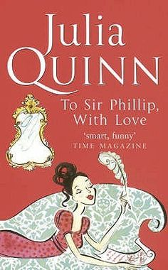 To Sir Phillip, With Love by Julia Quinn, UK edition.