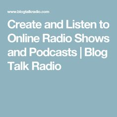 Create and Listen to Online Radio Shows and Podcasts | Blog Talk Radio