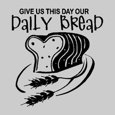 Give us this day our daily bread..... Kitchen Wall Quotes Words Sayings