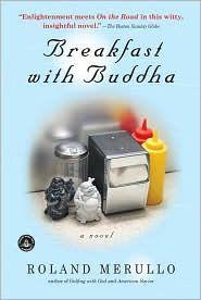 Breakfast with Buddha by Roland Merullo ::  Sense of Humor & Insight... Good Read :)