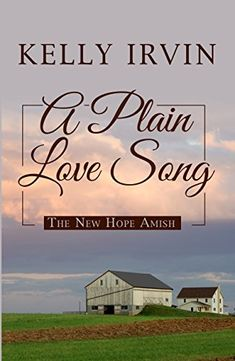 A Plain Love Song (New Hope Amish) by Kelly Irvin Adah Knepp wants nothing more than to make music. It's all she's ever desired - to sing and play the guitar and write her own songs. That's a dream that will never come true in the confines of her strict Amish community. But then she meets Jackson Hart, and all of a sudden she finds the chance for a different kind of life.
