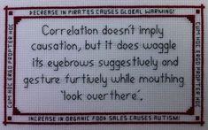 Correlation doesn't imply causation but Pattern by Stitchnanigans Cross Stitching, Cross Stitch Embroidery, Embroidery Patterns, Cross Stitch Patterns, Cross Stitch Quotes, Tsumtsum, Funny Quotes, Crafty, Sayings
