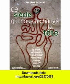 Ce si�cle qui nous a chang� la t�te (9782226110831) Catherine Cl�ment , ISBN-10: 2226110836  , ISBN-13: 978-2226110831 ,  , tutorials , pdf , ebook , torrent , downloads , rapidshare , filesonic , hotfile , megaupload , fileserve