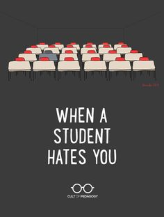 When a Student Hates You - I share these stories because I suspect you have also had moments you're not proud of, stories you've never told anyone; I want you to know you're not alone.