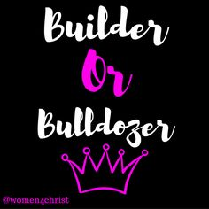 """""""Therefore encourage one another and build each other up, just as in fact you are doing.""""1 Thessalonians 5:11 NIV.....Which one are you ? Do you build people up or do you tear them down ? We believe that God is calling us as women to stop tearing each other down but to encourage and build each other up...Your words have power use them wisely🎀💞👑! #women4christ #encourageoneanother #builderorabulldozer"""