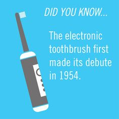 Did you know the electronic toothbrush first made its debute in 1954