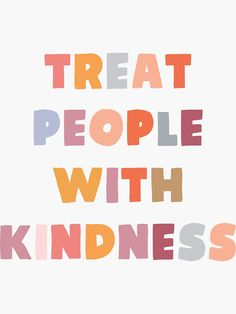 'Treat People With Kindness' Sticker by meganbeard Cute Quotes, Happy Quotes, Words Quotes, Positive Quotes, Motivational Quotes, Inspirational Quotes, Sayings, Bedroom Wall Collage, Photo Wall Collage