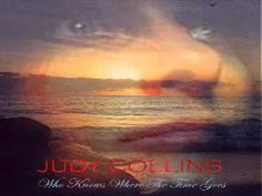"""""""Who Knows Where the Time Goes?""""     Judy Collins"""