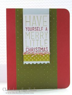 I love this cute Christmas card. That sentiment is all one stamp using two different colored inks -- great idea.