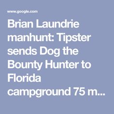 Brian Laundrie manhunt: Tipster sends Dog the Bounty Hunter to Florida campground 75 miles from family home | Fox News