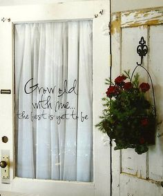 """Grow old with me...the best is yet to be"". *quote on an old door...sweet!"