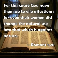 Romans 1:26- Adam & Eve... Not, Eve & Sara. Hate the sin, love the sinner....Stand for God and his word.