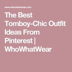 The Best Tomboy-Chic Outfit Ideas From Pinterest | WhoWhatWear