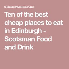 Ten of the best cheap places to eat in Edinburgh - Scotsman Food and Drink
