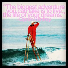 """""""The biggest adventure you can take is to live the life of your dreams."""" - #OphrahWinfrey"""