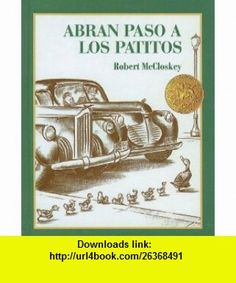 Abran Paso A los Patitos = Make Way for Ducklings (Picture Puffin  (Pb)) (Spanish Edition) (9780780771437) Robert McCloskey, Osvaldo Blanco , ISBN-10: 0780771435  , ISBN-13: 978-0780771437 ,  , tutorials , pdf , ebook , torrent , downloads , rapidshare , filesonic , hotfile , megaupload , fileserve