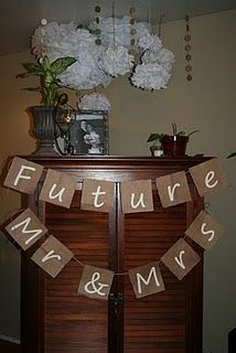Future Mr & Mrs Engagement Banner.....oohhh maybe do a future banner over my Mr & Mrs for the bar party